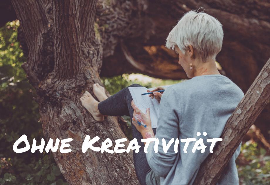 Ohne Kreativität